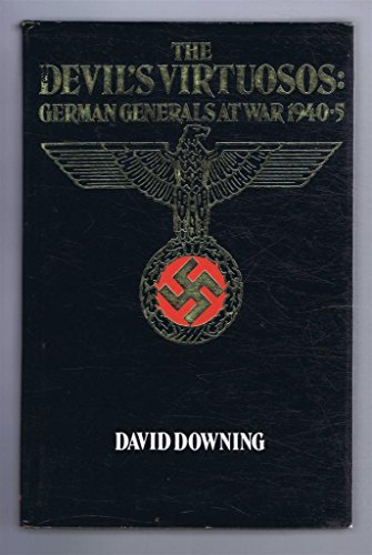 Devil's Virtuosos: German Generals at War, 1940-45 by David Downing