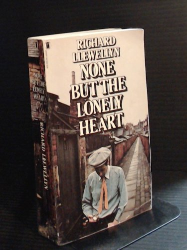 None But the Lonely Heart By Richard Llewellyn