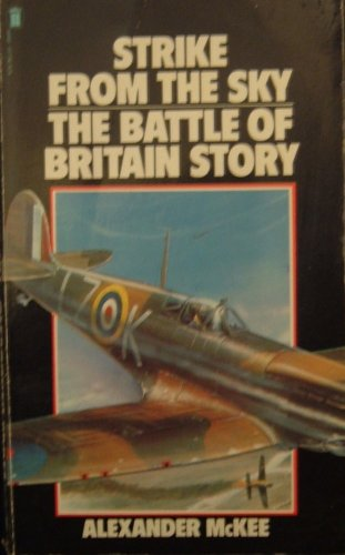 Strike from the sky: The Battle of Britain story By Alexander McKee