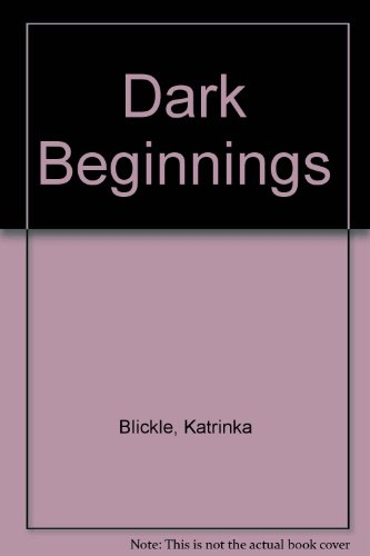 Dark Beginnings By Katrinka Blickle