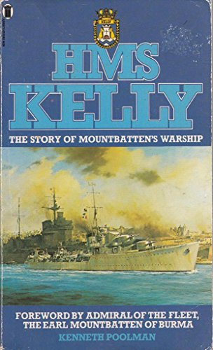 H.M.S. Kelly: The Story of Mountbatten's Warship By Kenneth Poolman