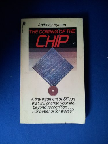 The Coming of the Chip By Anthony Hyman