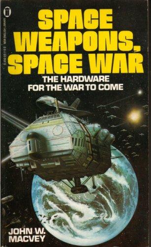 Space Weapons, Space War By John W. Macvey