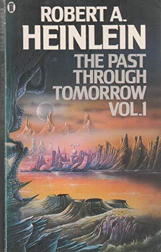 The Past through Tomorrow: Book 1 By Robert A. Heinlein
