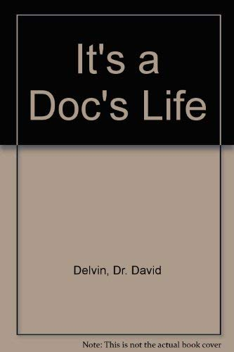 It's a Doc's Life By Dr. David Delvin