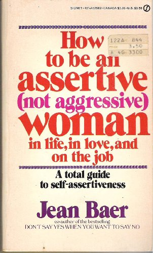 How to Be an Assertive (Not Aggressive) Woman By Jean Baer