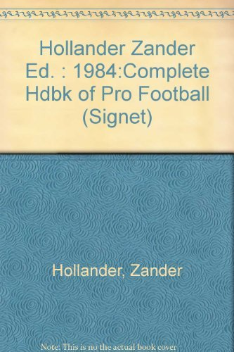 Hollander Zander Ed. : 1984:Complete Hdbk of Pro Football By Zander Hollander