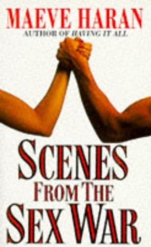 Scenes from the Sex War By Maeve Haran