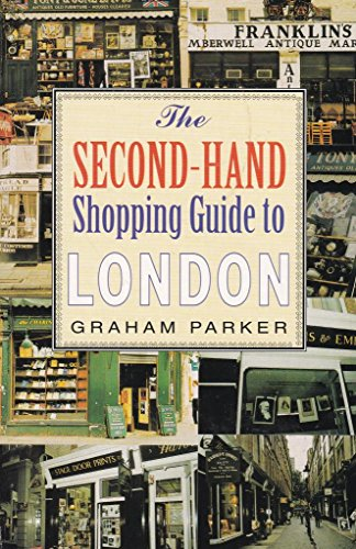 The Second-Hand Shopping Guide to London By Graham Parker