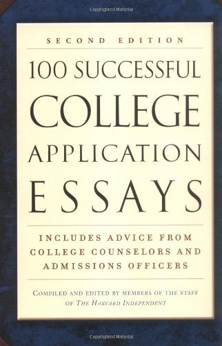 100 Successful College Application Essays By Compiled by Harvard Independent