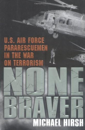 None Braver: U.S. Air Force Pararescuemen in the War on Terrorism By Michael Hirsh