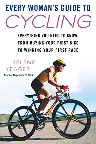 Every Woman's Guide to Cycling By Selene Yeager