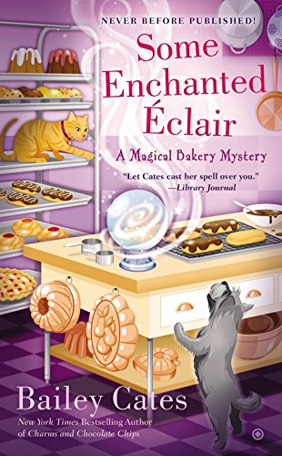 Some Enchanted Eclair: A Magical Bakery Mystery Book 4 By Bailey Cates