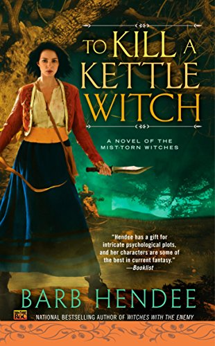 To Kill a Kettle Witch: Mist-Torn Witches Book 4 By Barb Hendee