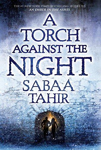 Torch Against the Night: Sabaa Tahir By Sabaa Tahir