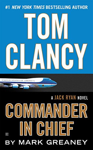 Tom Clancy Commander in Chief: A Jack Ryan Novel By Mark Greaney