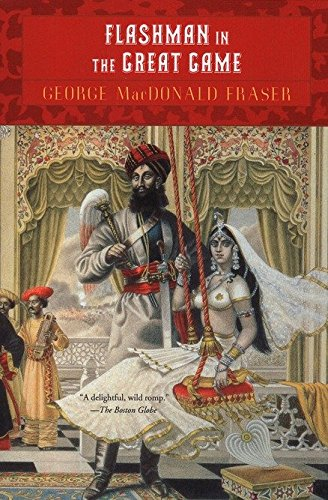 Flashman in the Great Game By George MacDonald Fraser