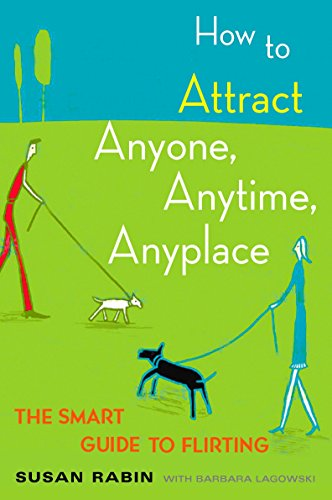 How to Attract Anyone, Anytime, Anyplace By Barbara Lagowski