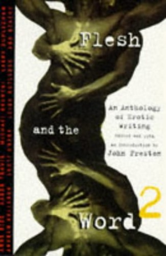 Flesh And the Word 2: An Anthology of Erotic Writing: An Anthology of Gay Erotic Writing Bk. 2 by Volume editor John Preston