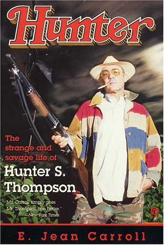 Hunter: the Strange and Savage Life of Hunter S. Thompson By E. Jean Carroll