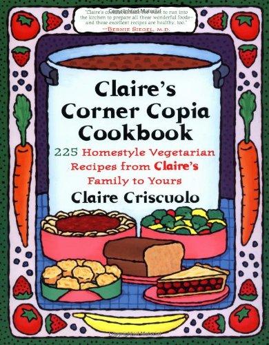 Claire's Corner Copia Cookbook By Claire Criscuolo