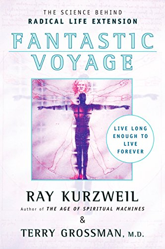Fantastic Voyage: Live Long Enough to Live Forever By Ray Kurzweil
