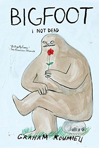 Bigfoot: I Not Dead By Graham Roumieu