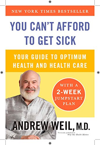 You Can't Afford to Get Sick By Andrew T. Weil