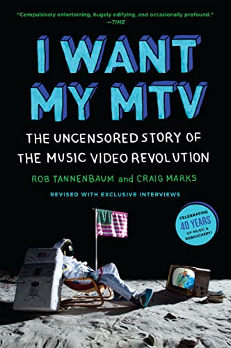 I Want My MTV: The Uncensored Story of the Music Video Revolution By Craig Marks