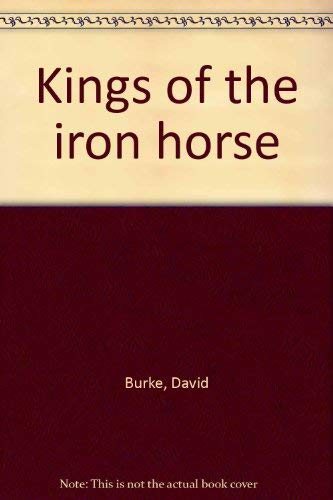 Kings of the iron horse By David Burke