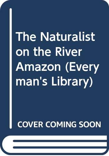 The Naturalist on the River Amazon By Henry Walter Bates