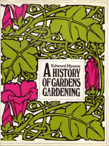 A History of Gardens and Gardening By Edward Hyams