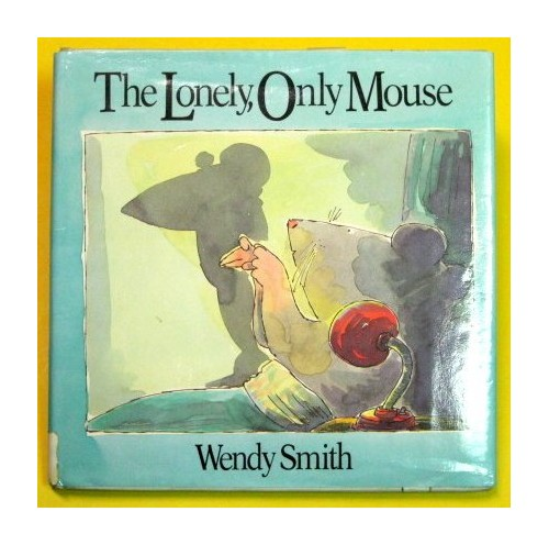 Lonely, Only Mouse By Wendy Smith