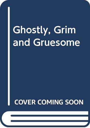 Ghostly, Grim and Gruesome By Edited by Helen Hoke