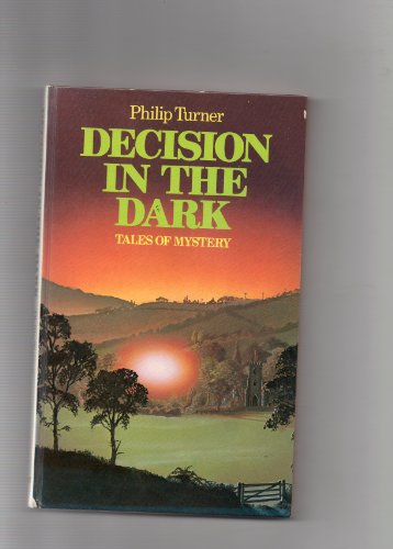 Decision in the Dark By Philip Turner