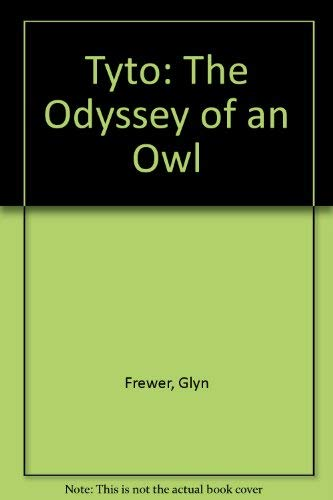 Tyto: The Odyssey of an Owl By Glyn Frewer