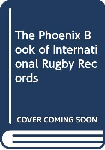 The Phoenix Book of International Rugby Records By John Griffiths
