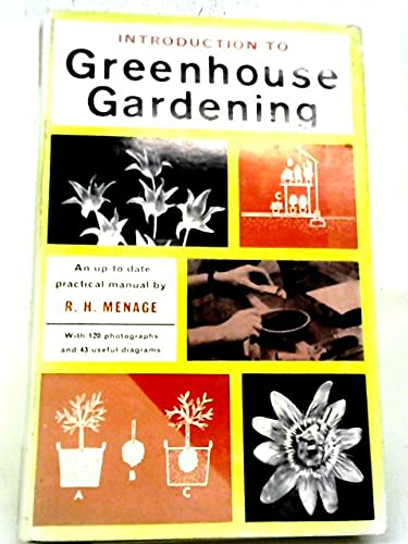 Introduction to Greenhouse Gardening By Ronald H. Menage