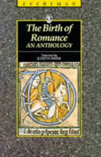 The Birth of Romance: An Anthology: The Birth Of Romance : An Anthology (trans. Weiss) (Everyman Paperback Classics) Edited by Judith Weiss