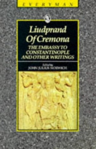 """""""The Embassy to Constantinople and Other Writings by Bishop of Cremona Liudprand"""