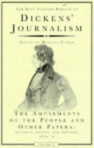 Dickens' Journalism: v. 2: The Amusements of the People - Reports, Essays and Reviews, 1834-51 by Charles Dickens