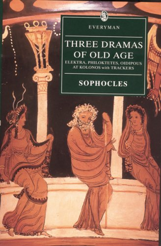 "Three Dramas of Old Age: ""Elektra"", ""Philoktetes"", ""Oidipous at Kolonos"" with ""Trackers"" and Other Selected Fragments by Sophocles"