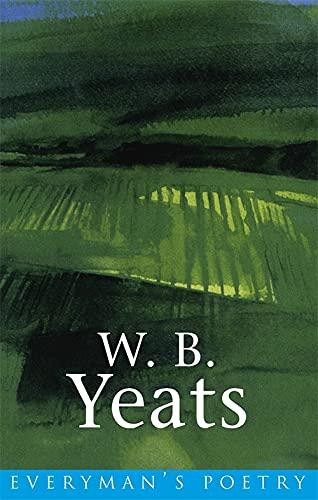 W. B. Yeats: Everyman Poetry by W. B. Yeats