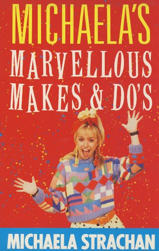 Michaela's Marvellous Makes and Dos By Michaela Strachan