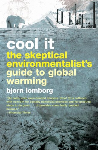 Cool It! The Skeptical Environmentalist's Guide to Global Warming By Lomborg Bjorn