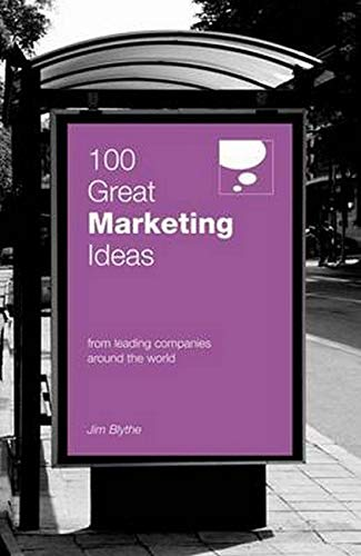 100 Great Marketing Ideas From Leading Companies Around the World By Blythe Jim