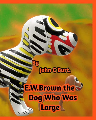 E .W. Brown the Dog Who Was Large. By John C Burt