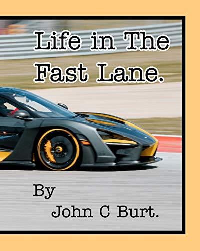 Life in The Fast Lane. By John C Burt