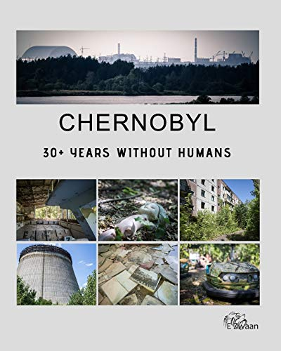 Chernobyl - 30+ Years Without Humans By Erwin Zwaan