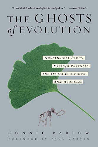 The Ghosts of Evolution: Nonsensical Fruit, Missing Partners and Other Ecological Anachronisms by Connie Barlow